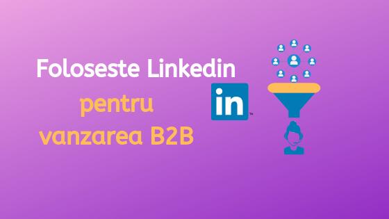 Cum sa folosesti Linkedln pentru Vanzarea B2B